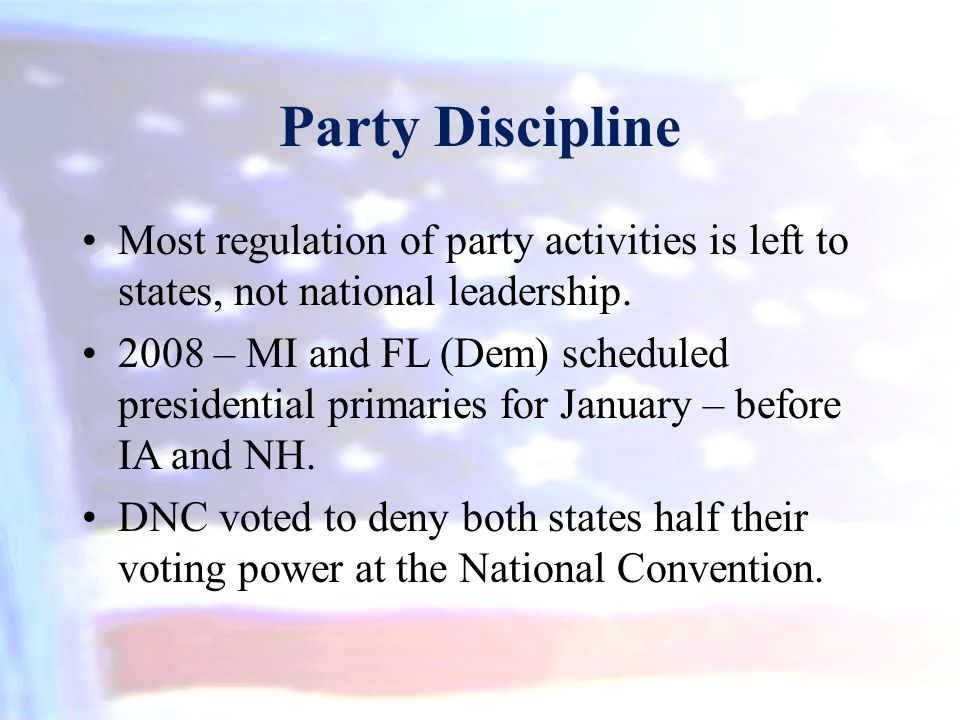 Party Discipline Most regulation of party activities is left to states, not national leadership.