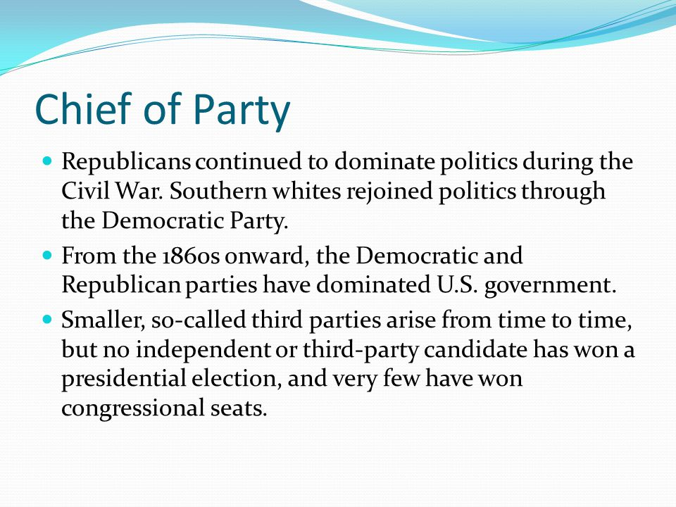Chief of Party Republicans continued to dominate politics during the Civil War. Southern whites rejoined politics through the Democratic Party.