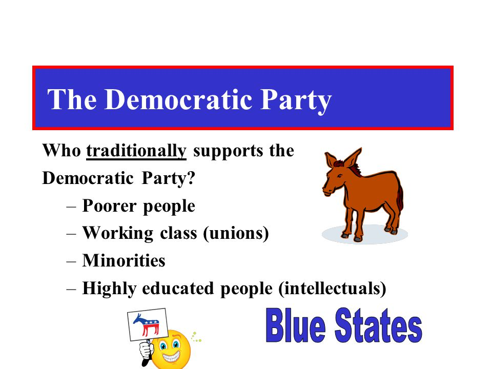 The Democratic Party Blue States Who traditionally supports the