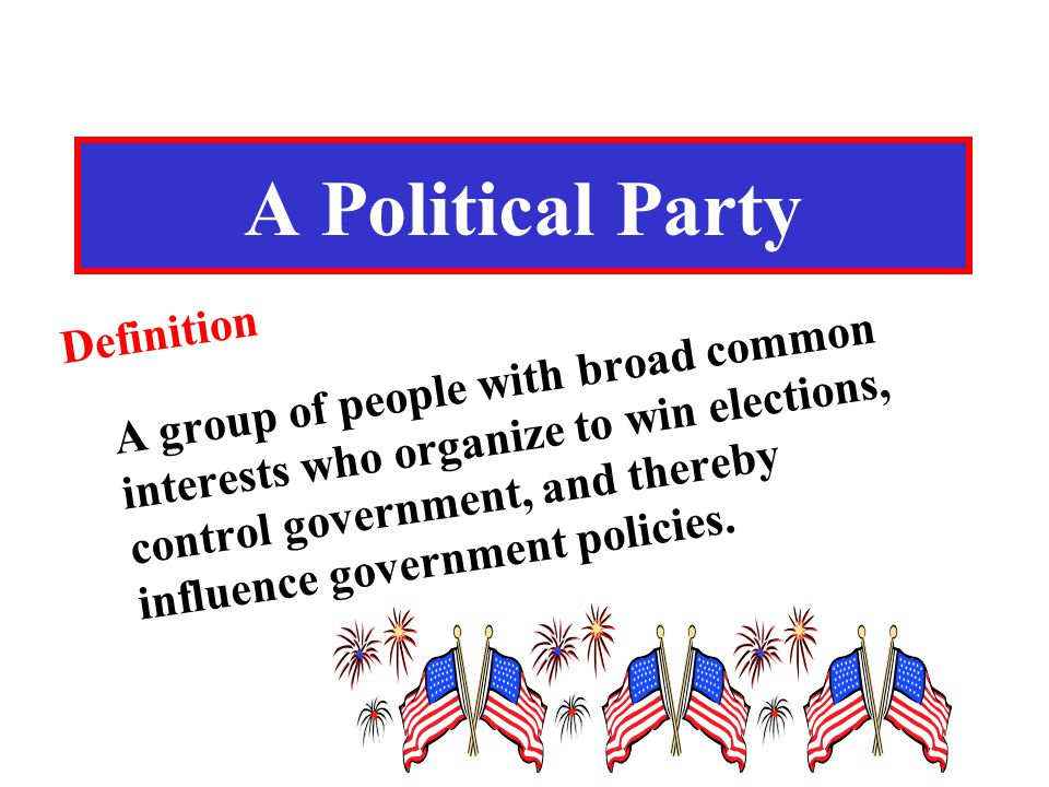 the definition of a political party politics essay American labor party - a former political party in the united states formed in 1936 in new york when labor and liberals bolted the democratic party american party, know-nothing party - a former political party in the united states active in the 1850s to keep power out of the hands of immigrants.