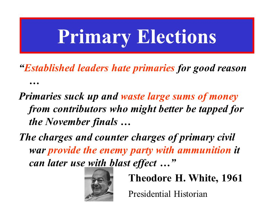 Primary Elections Established leaders hate primaries for good reason …
