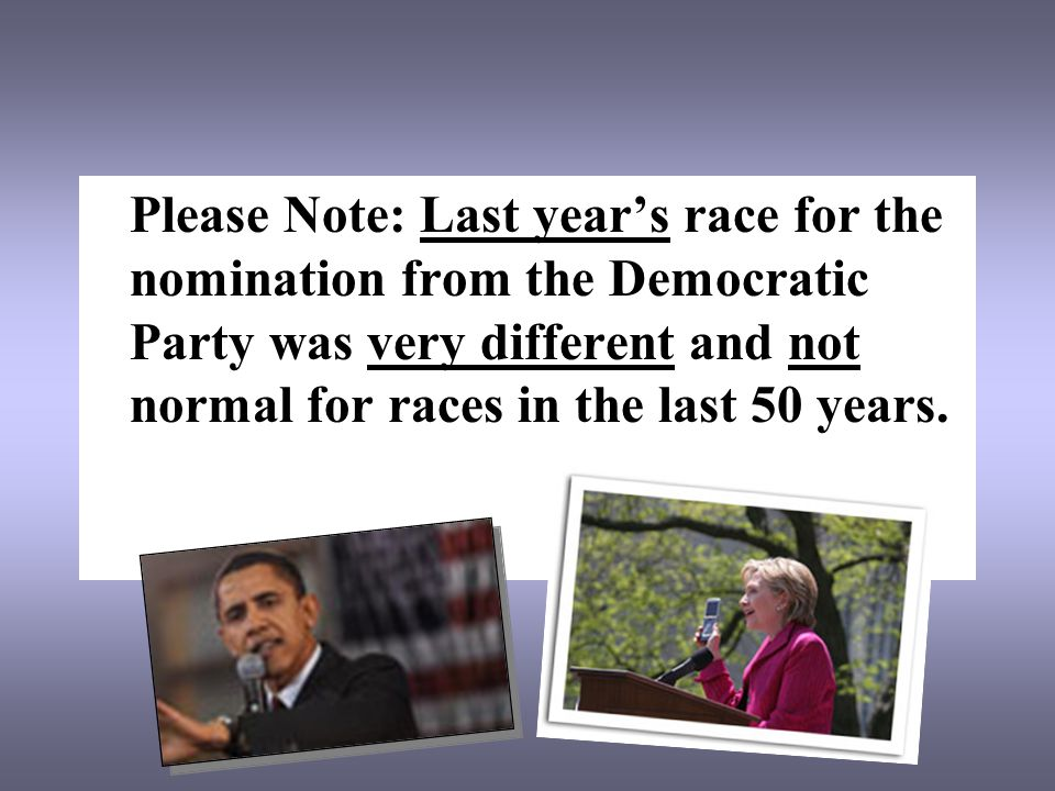 Please Note: Last year's race for the nomination from the Democratic Party was very different and not normal for races in the last 50 years.