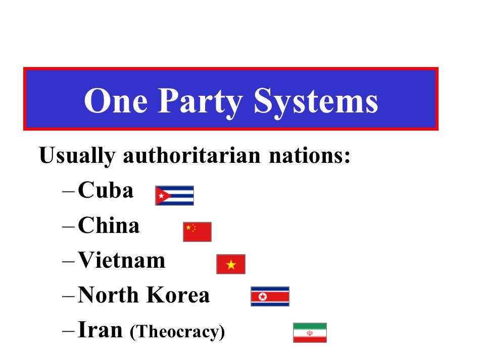 One Party Systems Usually authoritarian nations: Cuba China Vietnam
