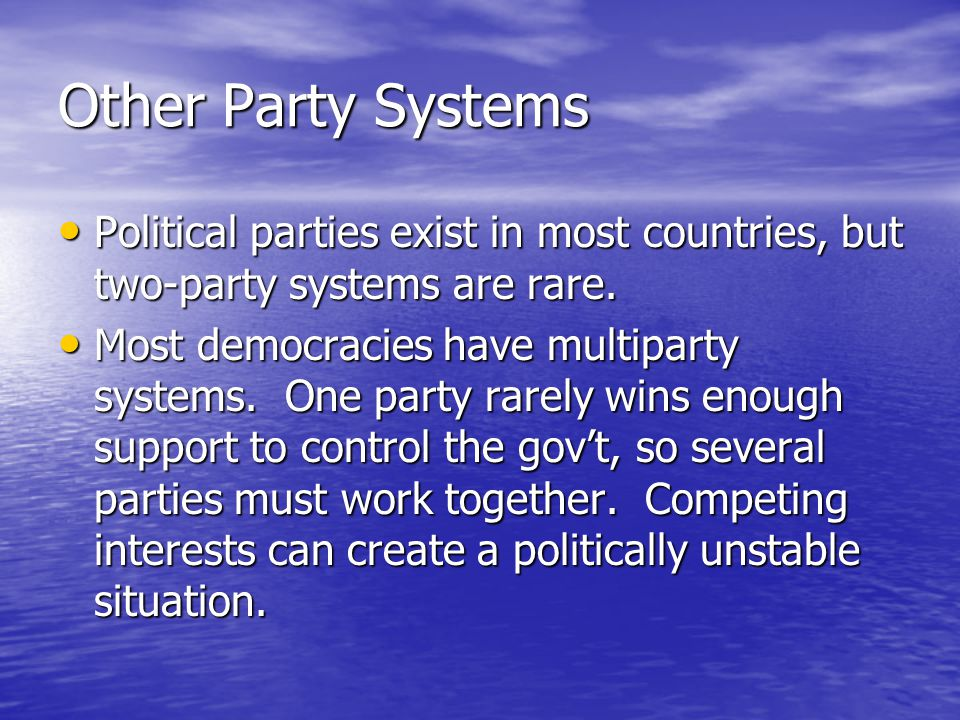 Other Party Systems Political parties exist in most countries, but two-party systems are rare.