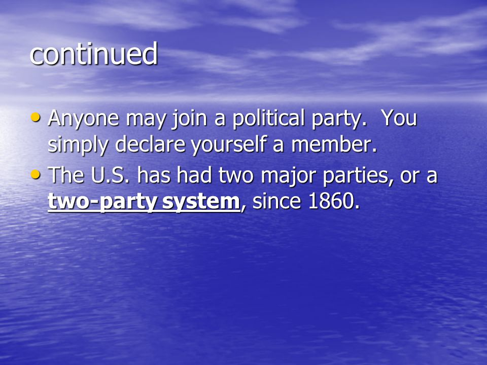 continued Anyone may join a political party. You simply declare yourself a member.