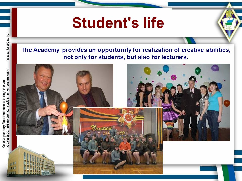 Student s life The Academy provides an opportunity for realization of creative abilities, not only for students, but also for lecturers.