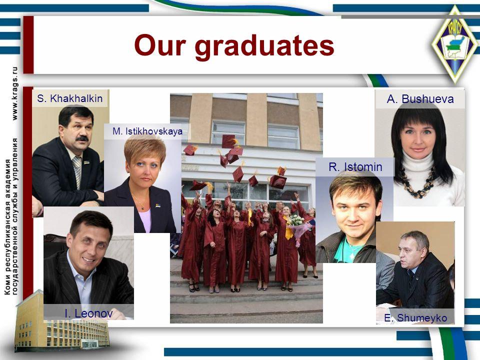 Our graduates A. Bushueva R. Istomin I. Leonov S. Khakhalkin