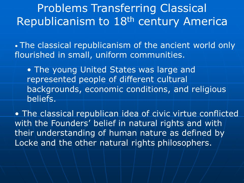 Problems Transferring Classical Republicanism to 18th century America