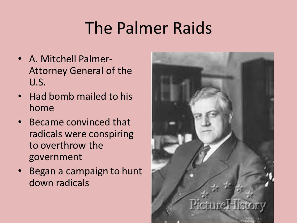 The Palmer Raids A. Mitchell Palmer-Attorney General of the U.S.