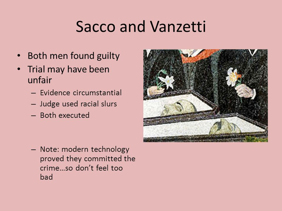Sacco and Vanzetti Both men found guilty Trial may have been unfair