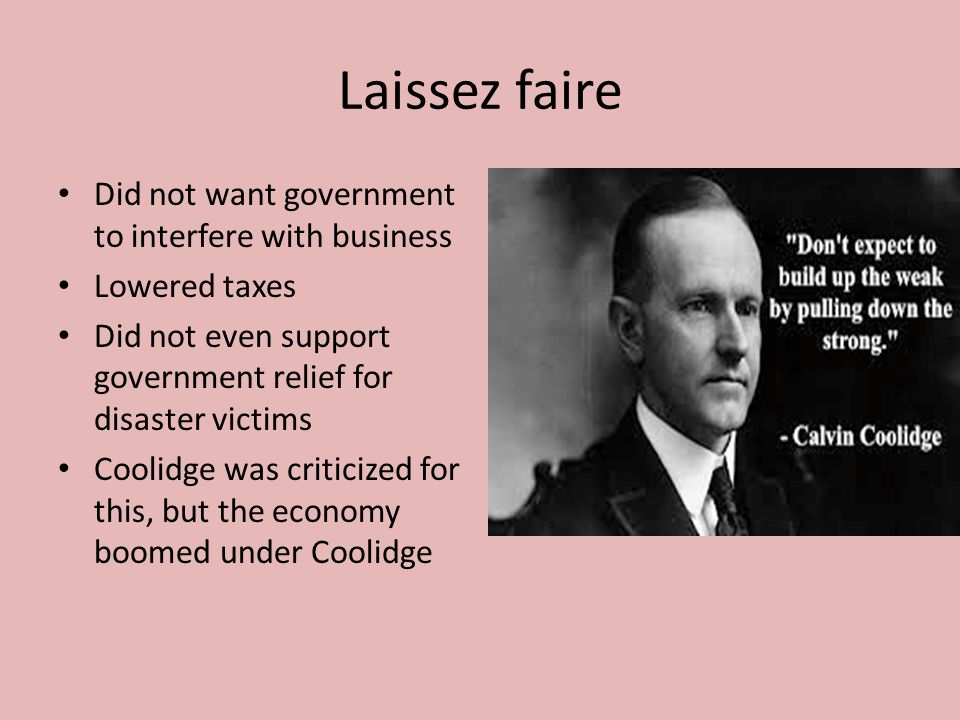 Laissez faire Did not want government to interfere with business
