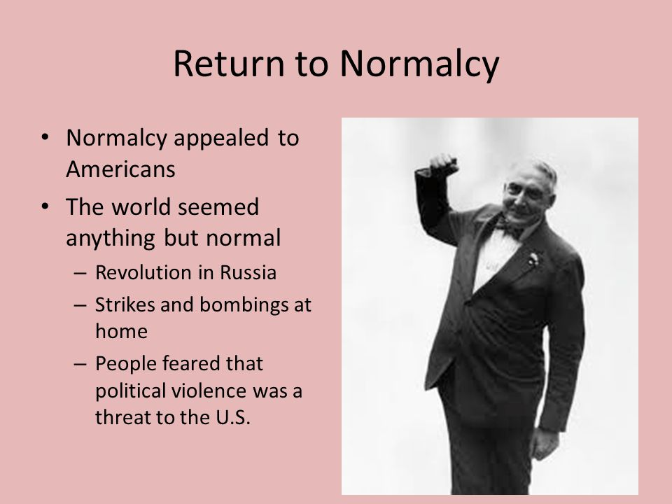 Return to Normalcy Normalcy appealed to Americans