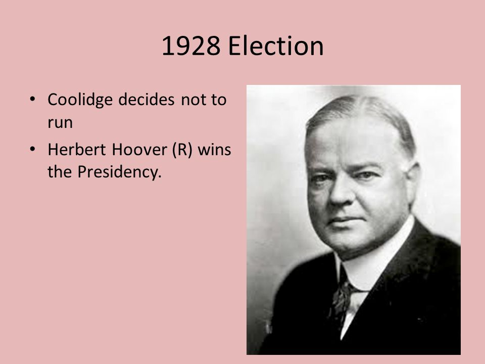 1928 Election Coolidge decides not to run