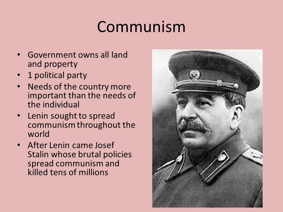 Communism Government owns all land and property 1 political party