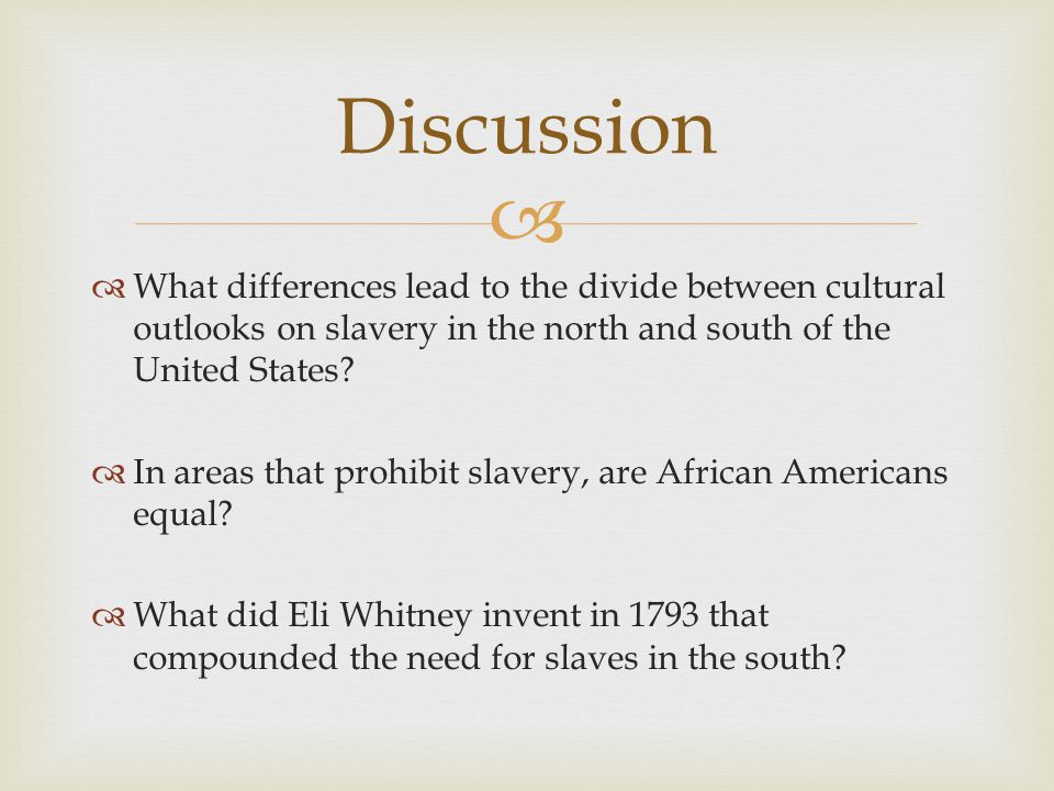 Discussion What differences lead to the divide between cultural outlooks on slavery in the north and south of the United States