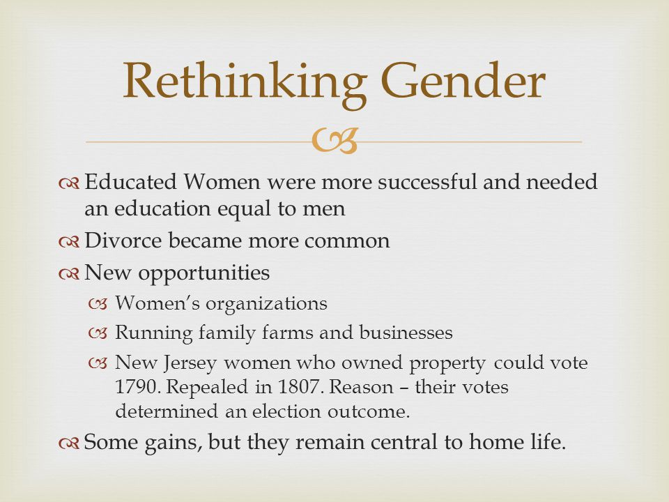 Rethinking Gender Educated Women were more successful and needed an education equal to men. Divorce became more common.