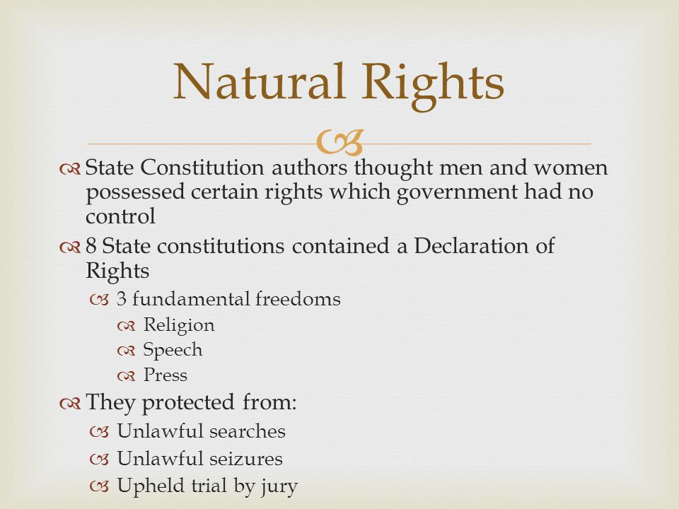 Natural Rights State Constitution authors thought men and women possessed certain rights which government had no control.