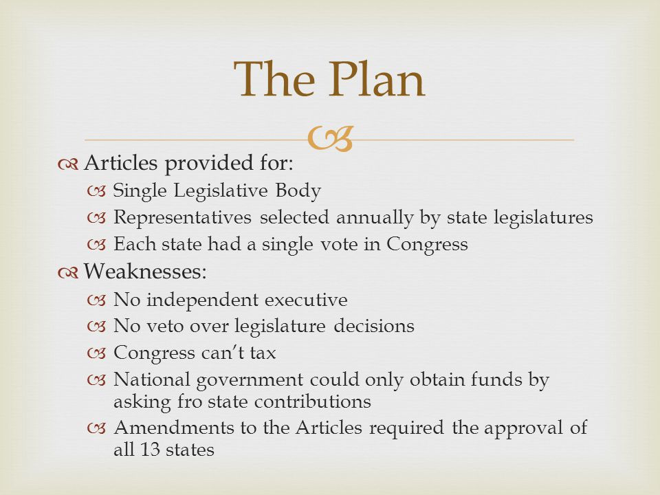 The Plan Articles provided for: Weaknesses: Single Legislative Body