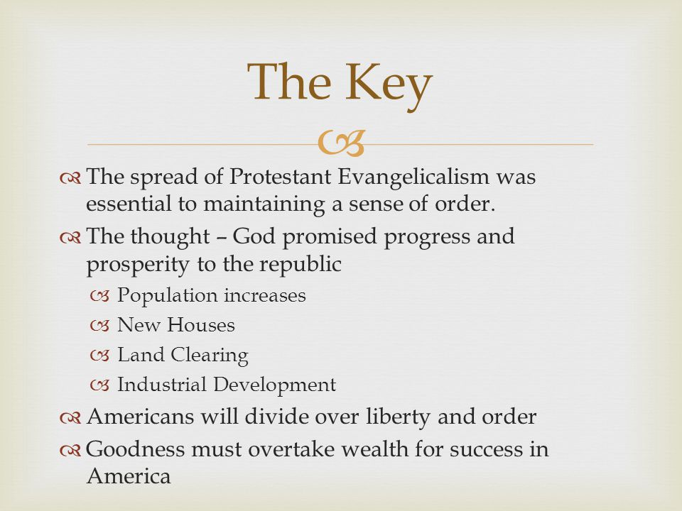 The Key The spread of Protestant Evangelicalism was essential to maintaining a sense of order.