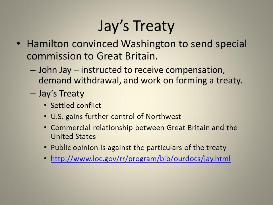 Jay's Treaty Hamilton convinced Washington to send special commission to Great Britain.