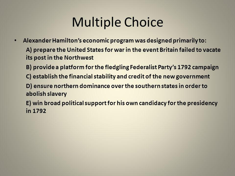 Multiple Choice Alexander Hamilton's economic program was designed primarily to:
