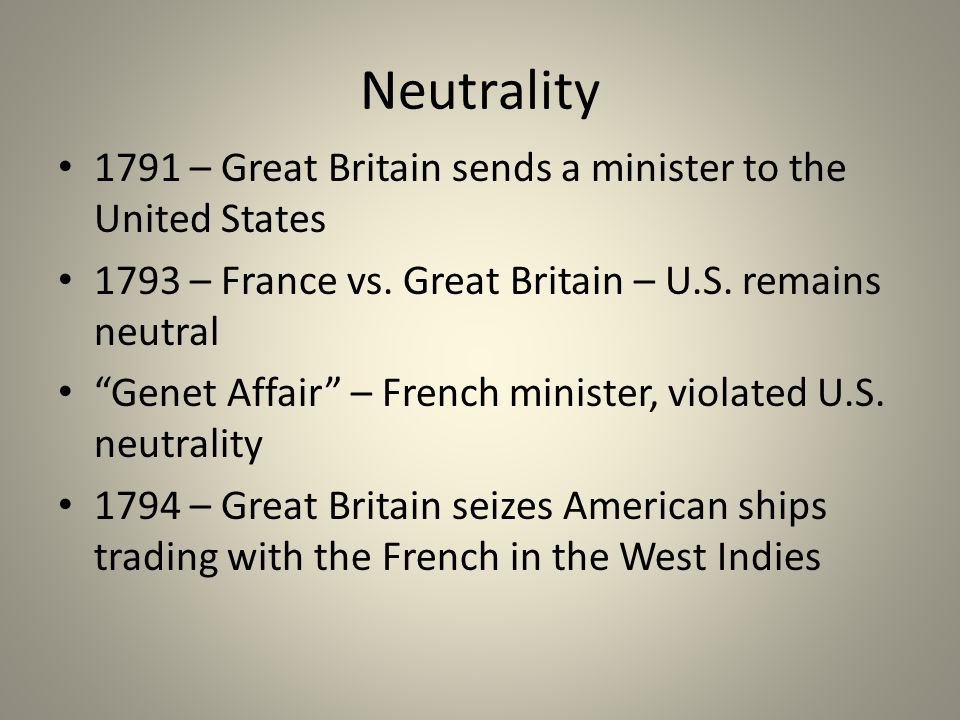 Neutrality 1791 – Great Britain sends a minister to the United States