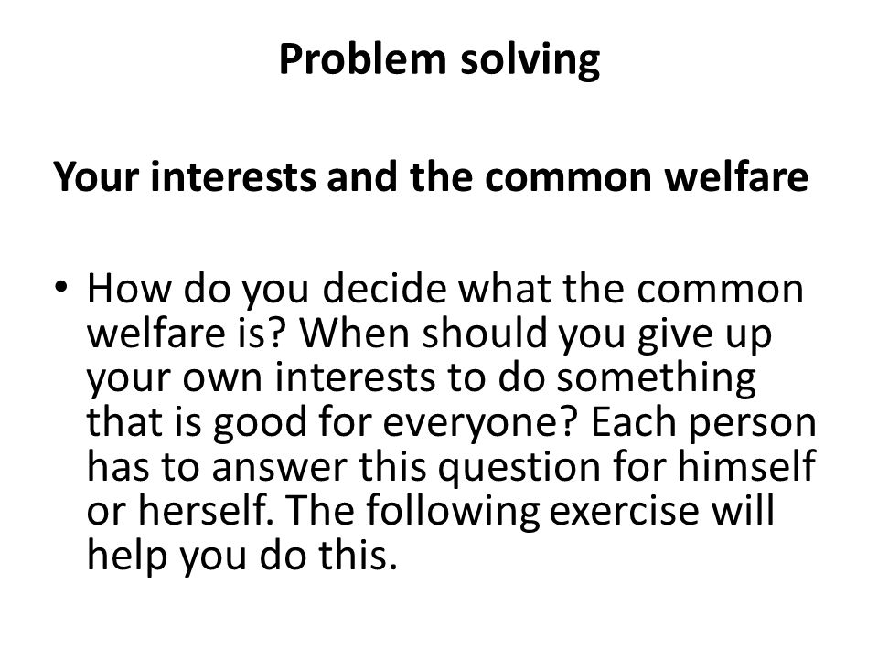 Problem solving Your interests and the common welfare