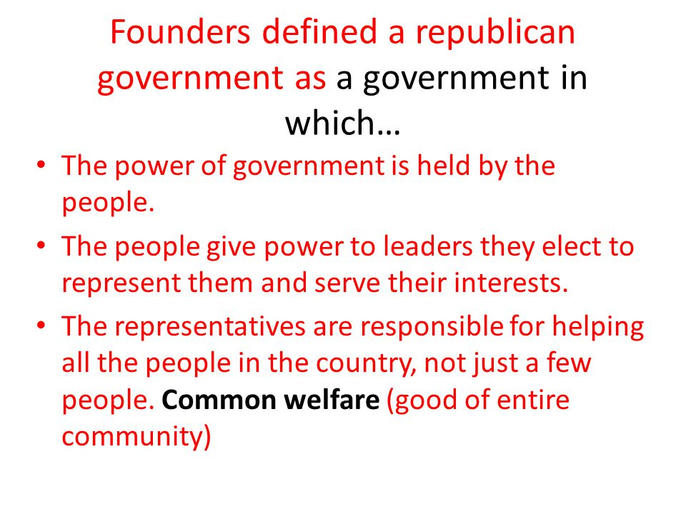 Founders defined a republican government as a government in which…