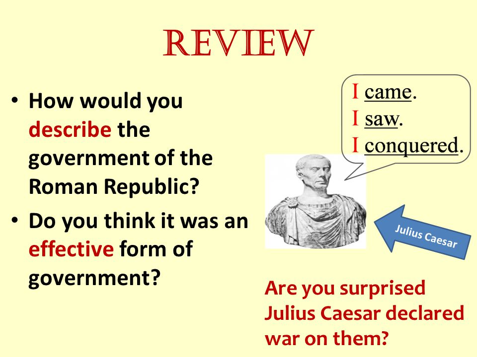 Review How would you describe the government of the Roman Republic