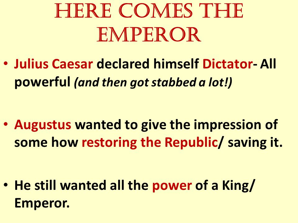 Here comes the Emperor Julius Caesar declared himself Dictator- All powerful (and then got stabbed a lot!)