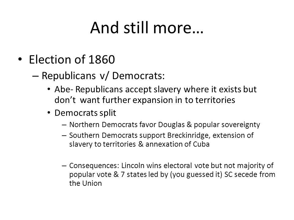 And still more… Election of 1860 Republicans v/ Democrats: