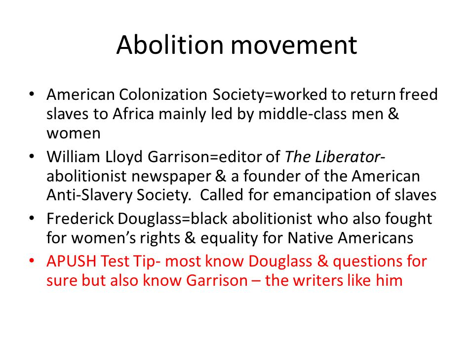 Abolition movement American Colonization Society=worked to return freed slaves to Africa mainly led by middle-class men & women.