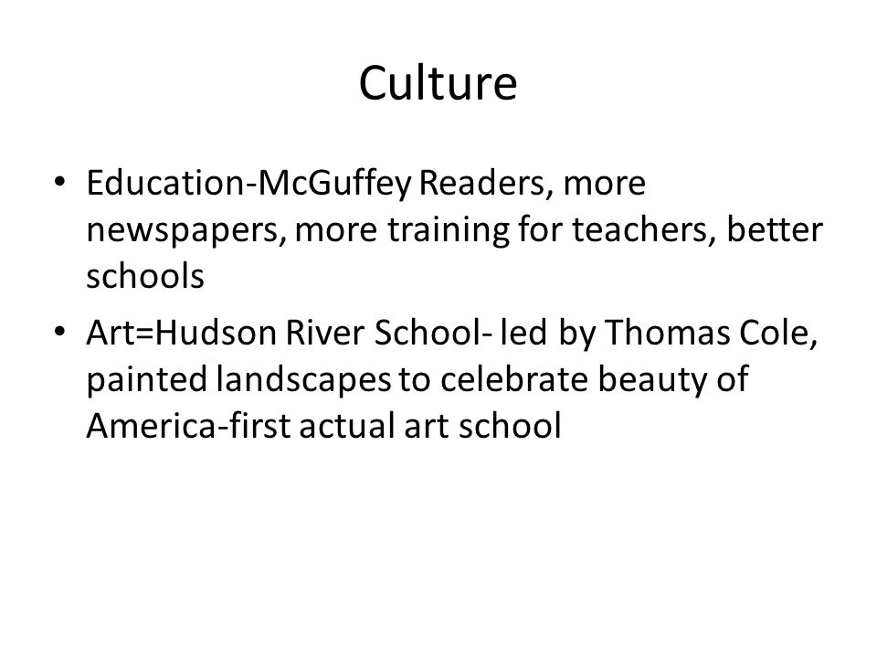 Culture Education-McGuffey Readers, more newspapers, more training for teachers, better schools.