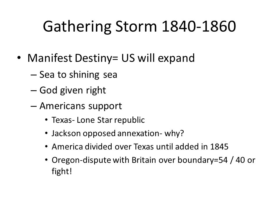 Gathering Storm 1840-1860 Manifest Destiny= US will expand