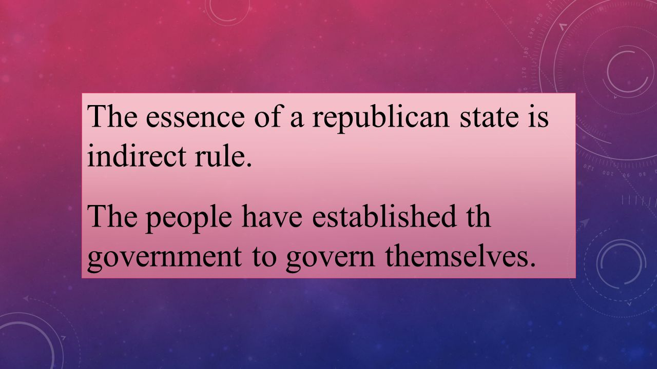 The essence of a republican state is indirect rule.
