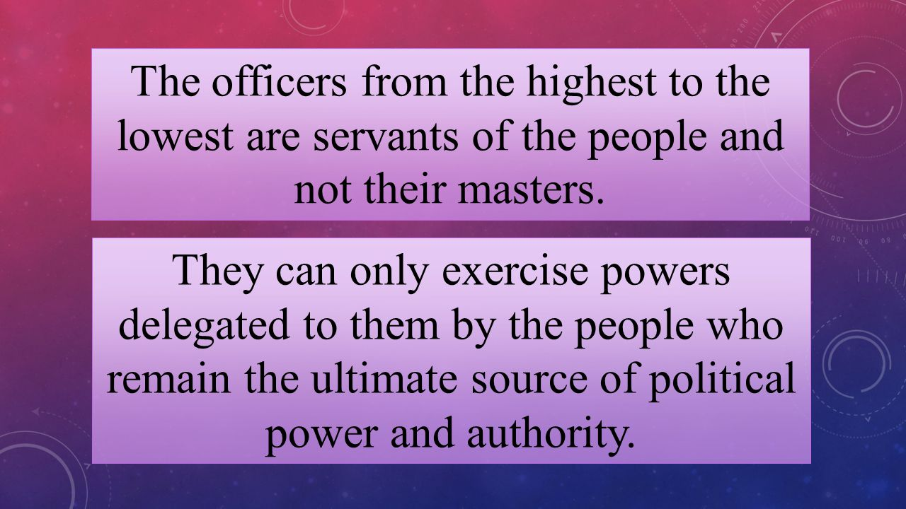 The officers from the highest to the lowest are servants of the people and not their masters.