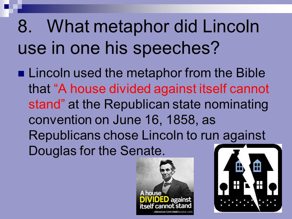 8. What metaphor did Lincoln use in one his speeches