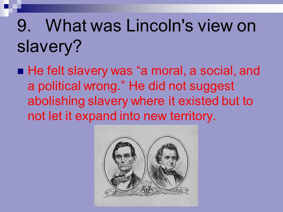 9. What was Lincoln s view on slavery