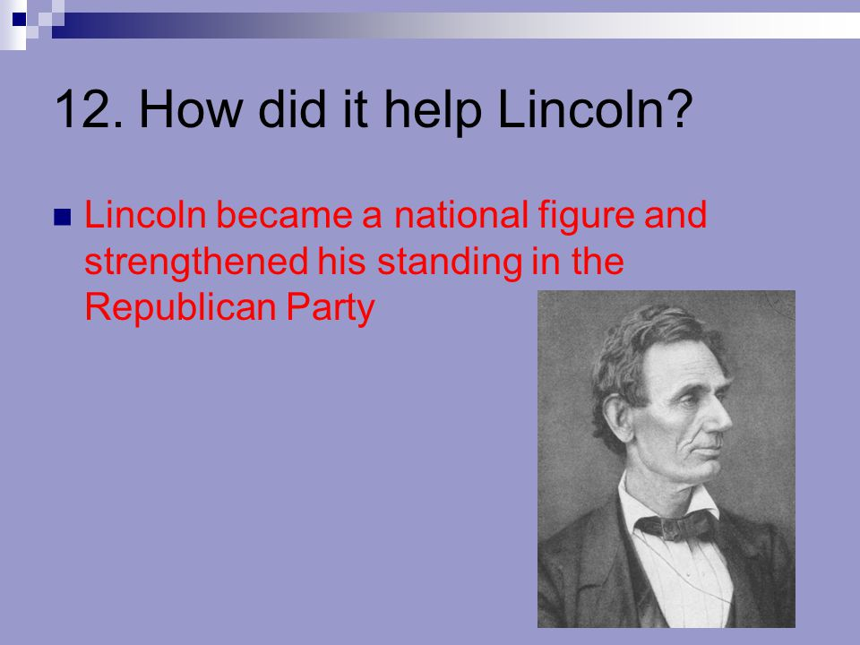 12. How did it help Lincoln.