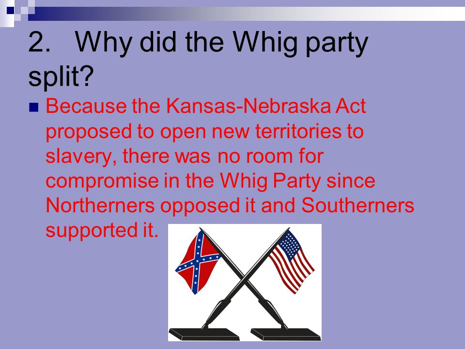 2. Why did the Whig party split
