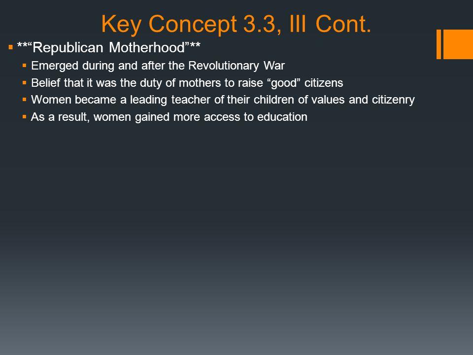 Key Concept 3.3, III Cont. ** Republican Motherhood **