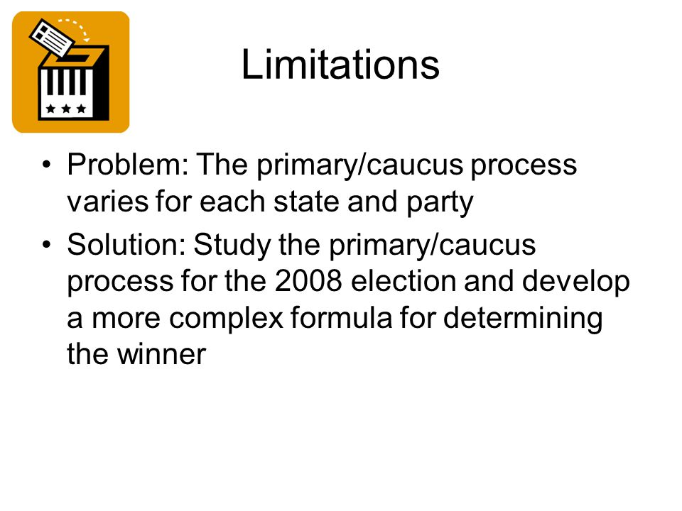Limitations Problem: The primary/caucus process varies for each state and party.