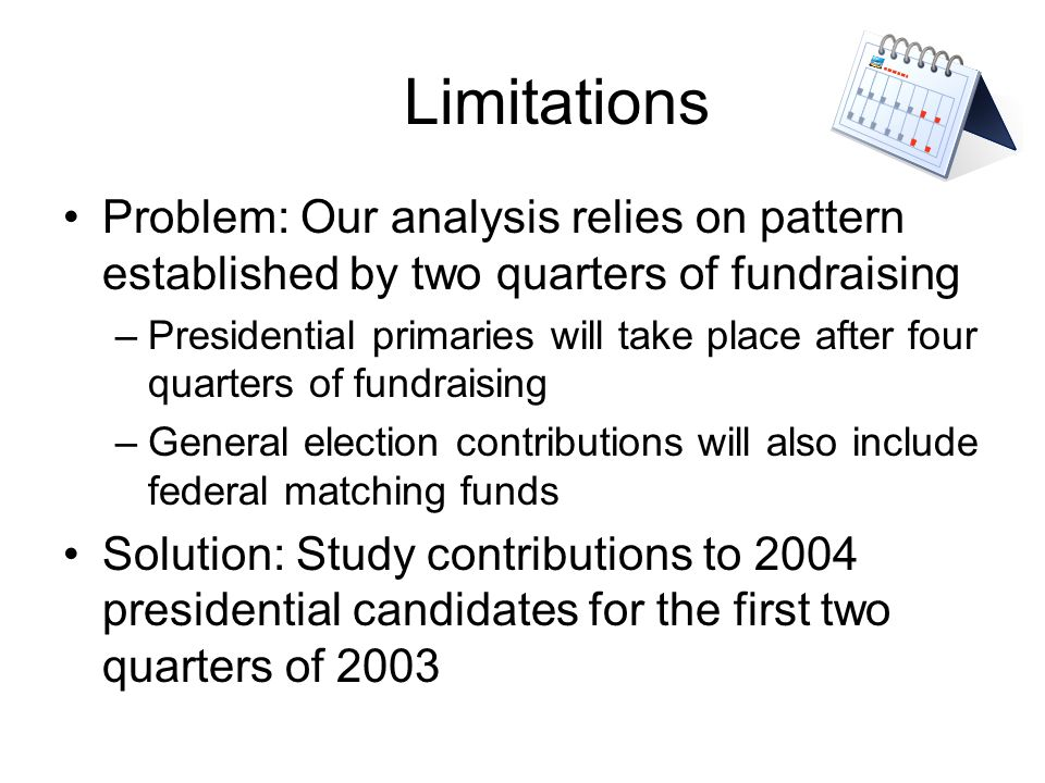 Limitations Problem: Our analysis relies on pattern established by two quarters of fundraising.