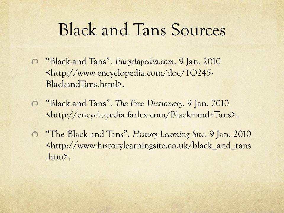 Black and Tans Sources Black and Tans . Encyclopedia.com. 9 Jan. 2010 <http://www.encyclopedia.com/doc/1O245- BlackandTans.html>.