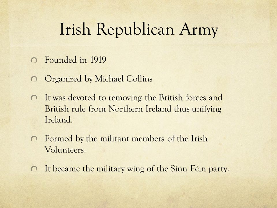 Irish Republican Army Founded in 1919 Organized by Michael Collins