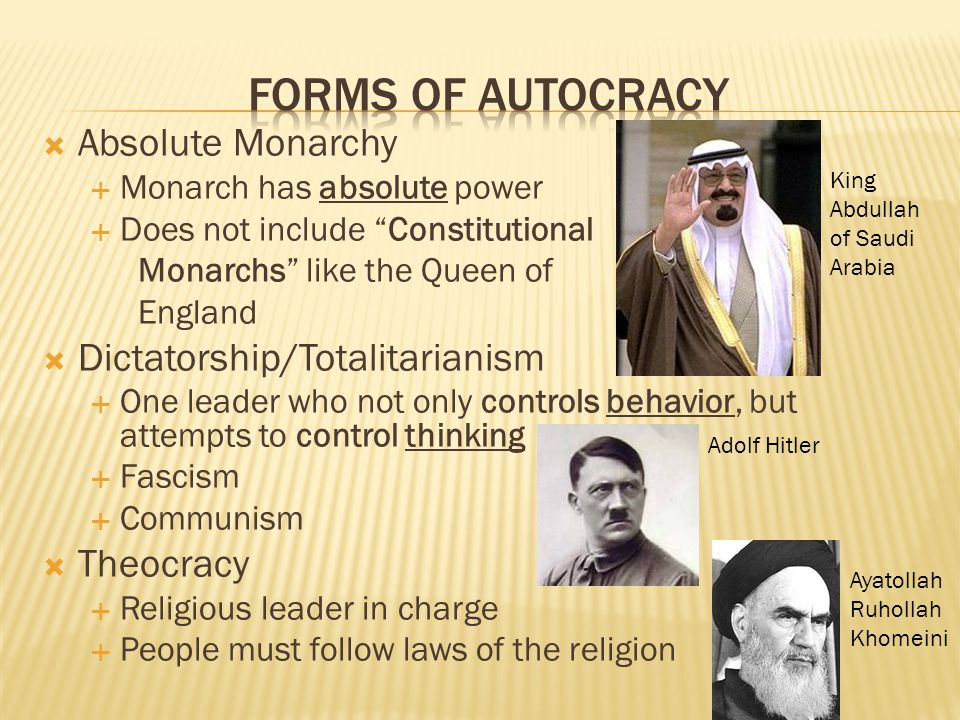 Forms of autocracy Absolute Monarchy Dictatorship/Totalitarianism