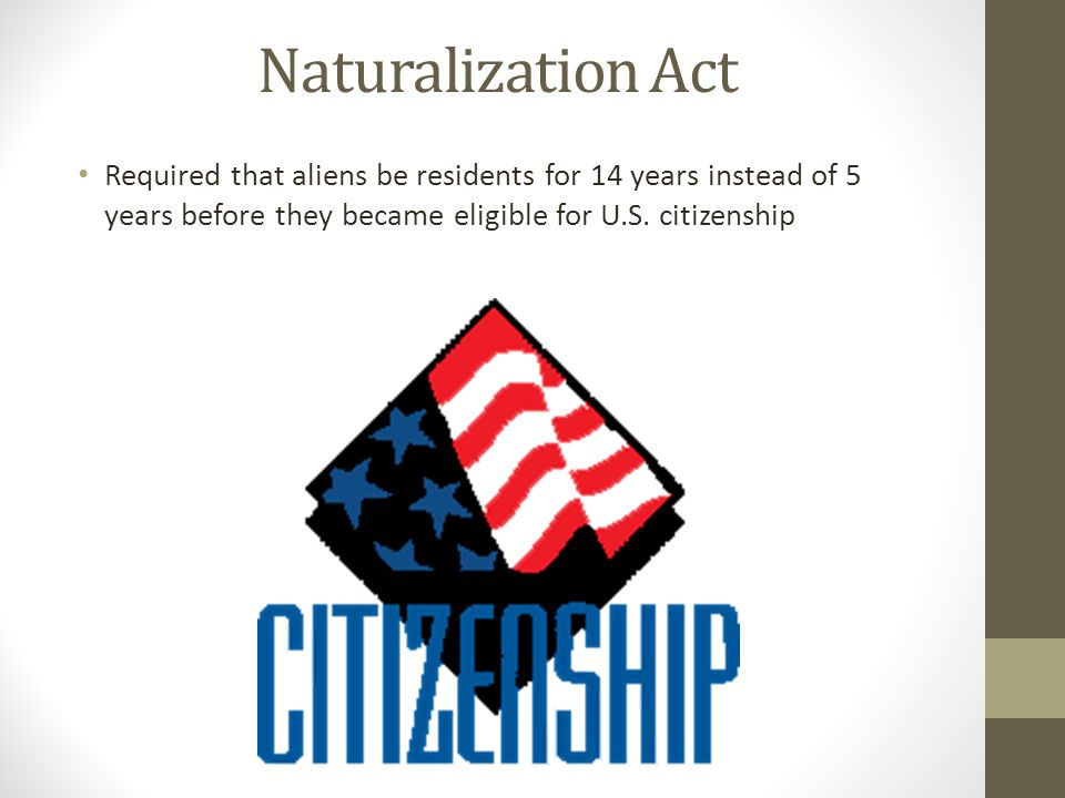 Naturalization Act Required that aliens be residents for 14 years instead of 5 years before they became eligible for U.S.