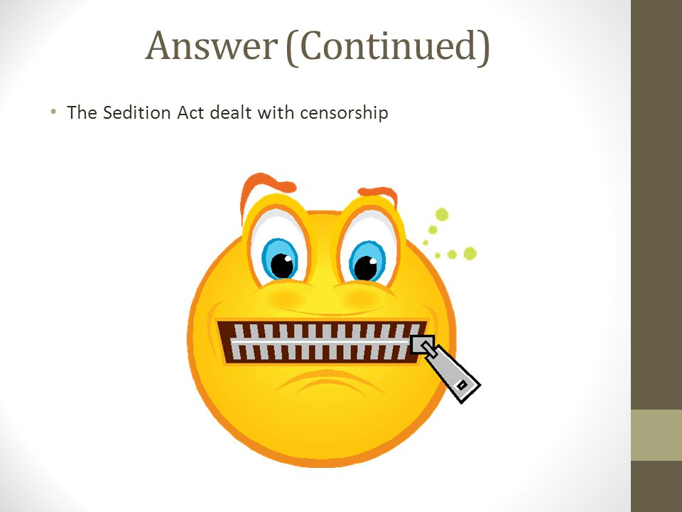 Answer (Continued) The Sedition Act dealt with censorship