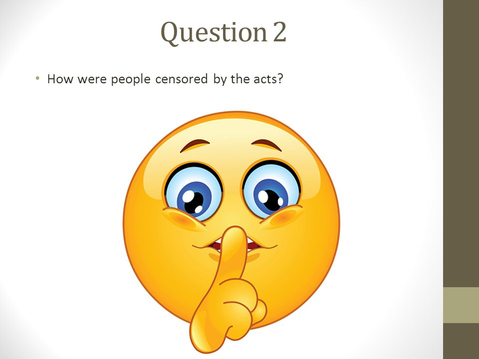 Question 2 How were people censored by the acts