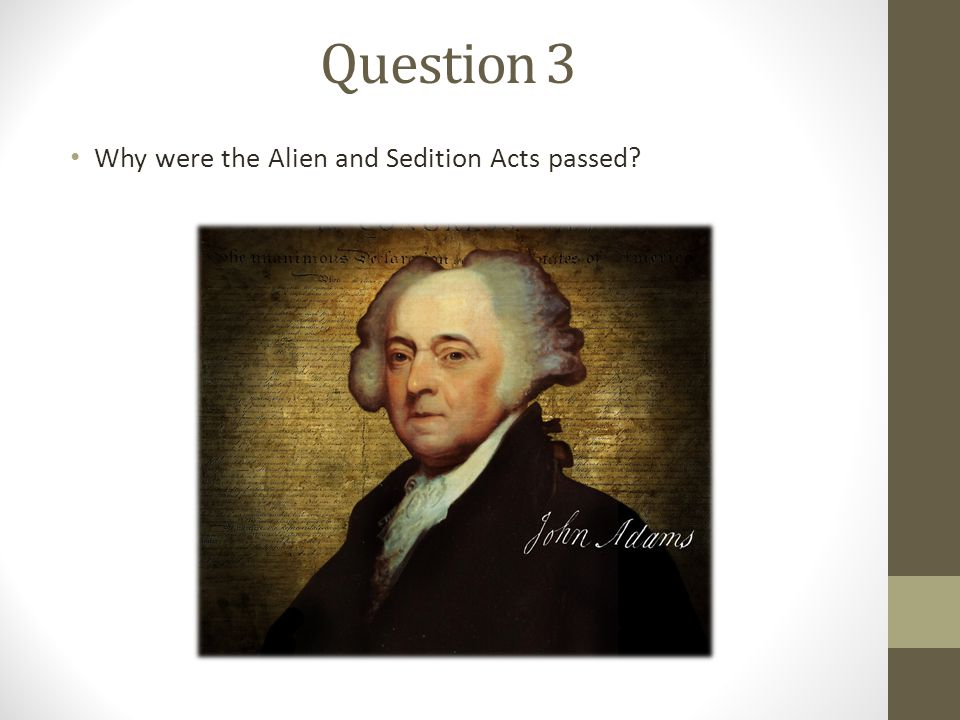 Question 3 Why were the Alien and Sedition Acts passed
